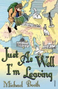 Just As Well I'm Leaving by Michael Booth